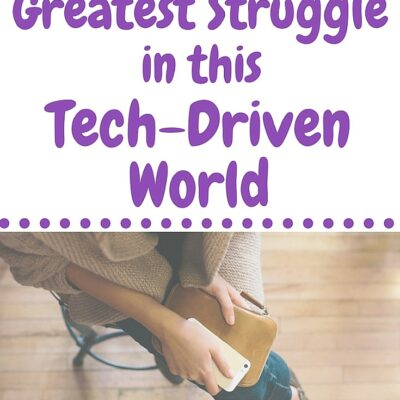 A Mom's Greatest Struggle in This Tech-Driven World