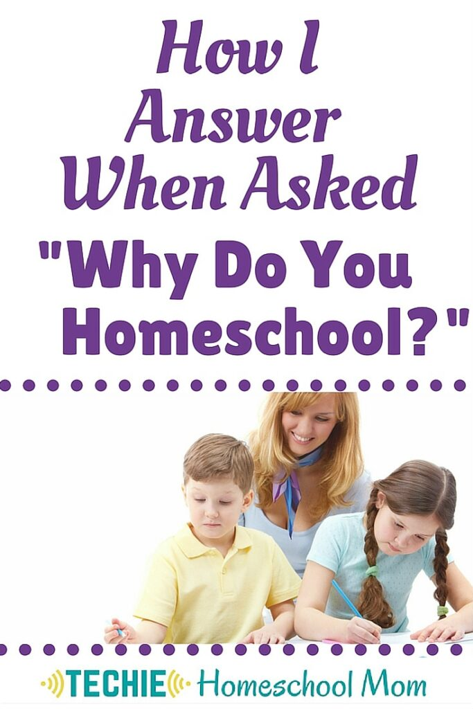 """Why do you homeschool?"" That is a question homeschooling families can't avoid hearing. Read to learn the answer we give and how we came up with the answer."