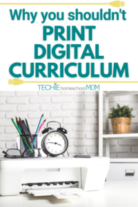 One simple way for Techin' Your Homeschool is to start using curriculum in digital format. But, when you print out that curriculum, you're pretty much eliminating all the advantage of digital downloads. Read to find out why you shouldn't print homeschool curriculum.