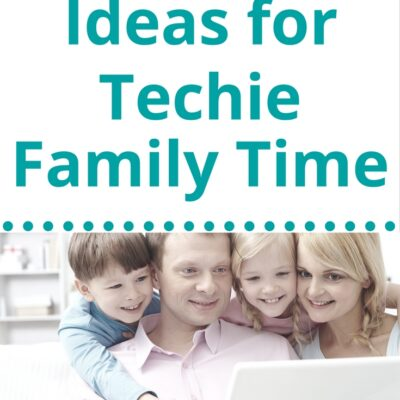 5 Ideas for Techie Family Fun