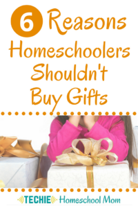 6 Reasons Homeschoolers Shouldn't Buy Gifts