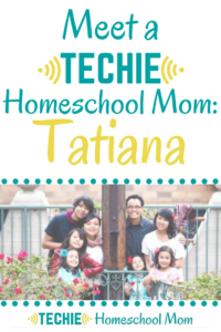 Meet Tatiana, a techie homeschool mom, and be inspired to add more digital learning to your homeschool.