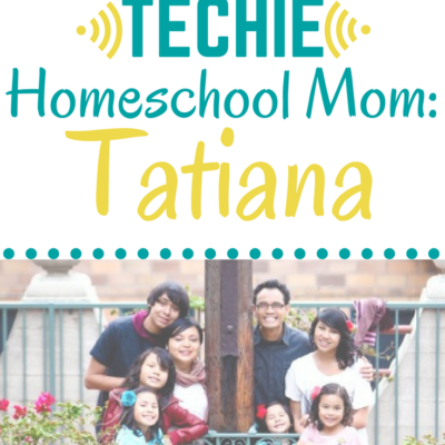Meet a Techie Homeschool Mom: Tatiana