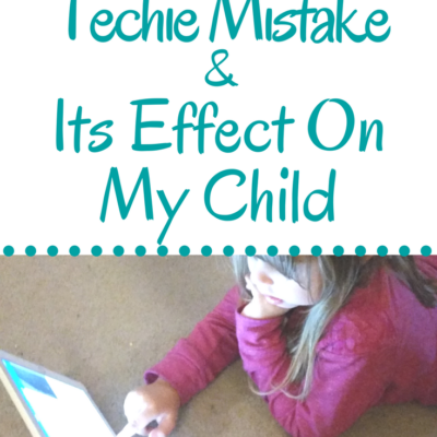 My Techie Mistake and Its Effect On My Daughter