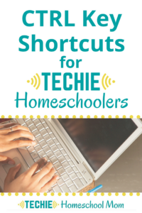 CTRL Key Shortcuts for Techie Homeschoolers