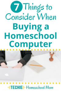 7 Things to Consider When Buying for a Homeschool Computer