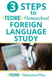 3 Steps to Techie Homeschool Foreign Language Study
